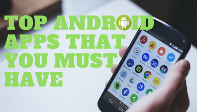 Top Android Apps You Must Have