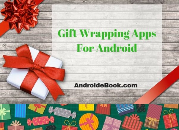 Best Gift Apps For Android to know the ideas of Covering up the gifts