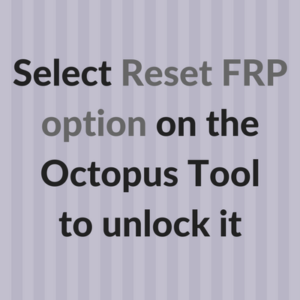 The tool that you install on your PC and go to the Reset FRP option after opening it.