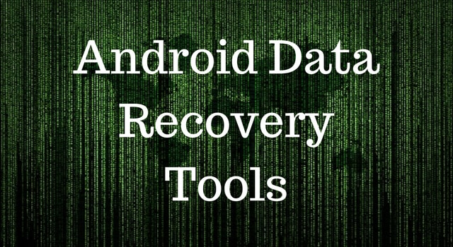5 Android Data Recovery Tools to recover Photos,Text,Videos
