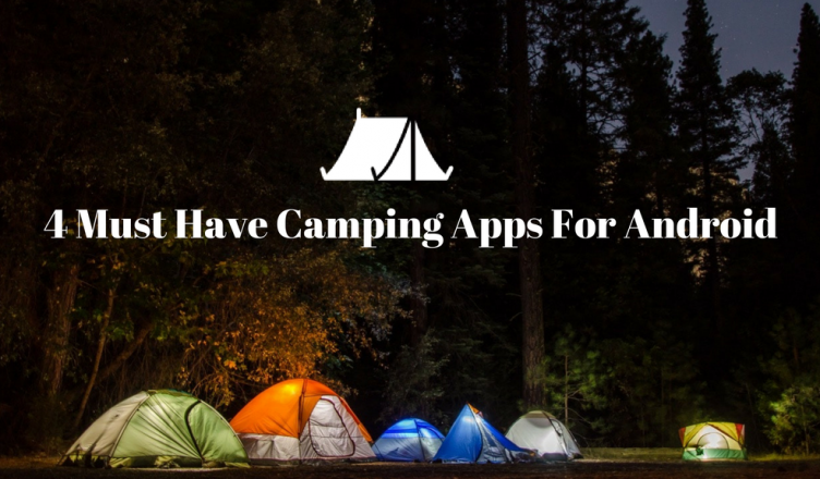 4 Must Have Camping Apps For Android