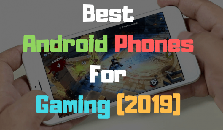 Best Android Phones For Gaming 2019 - AndroidEbook